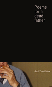 Cover picture of Geoff Goodfellow's Poems for a Dead Father