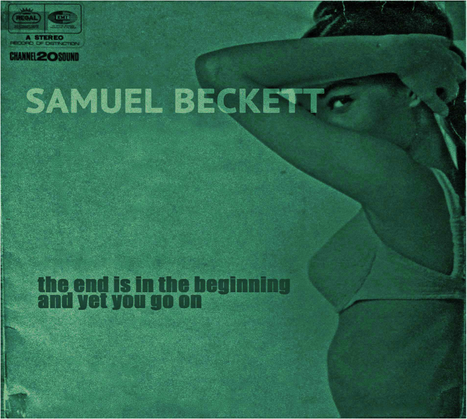 The End Is In The Beginning And Yet You Go On Samuel Beckett S Lost