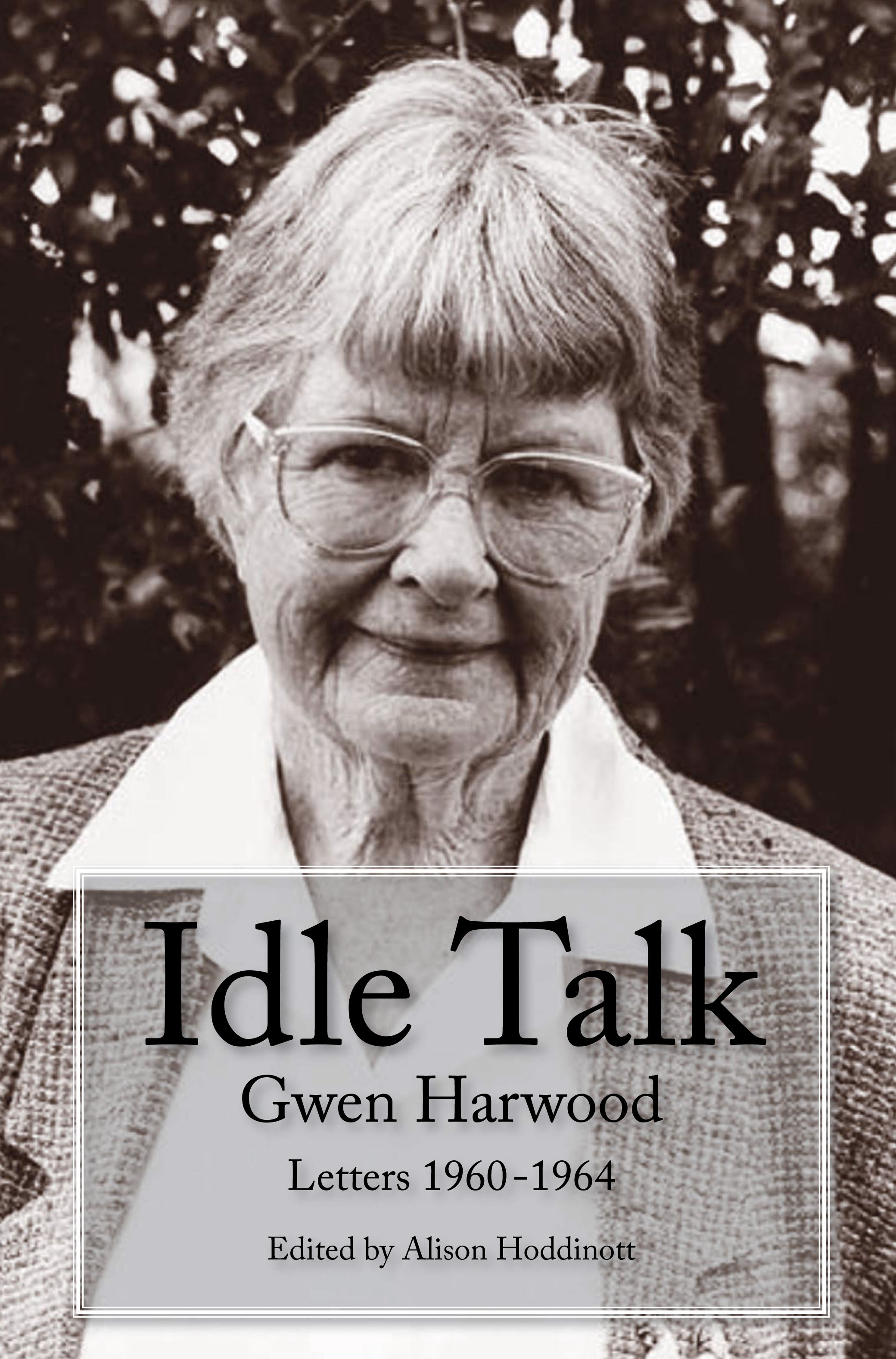 review short gwen harwood s idle talk letters edited review short gwen harwood s idle talk letters 1960 1964 edited by alison hoddinott