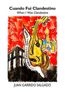 The front cover of Cuando Fui Clandestino / When I Was Clandestine by Juan Garrido Salgado.